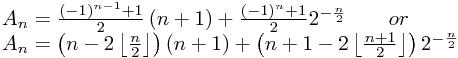 \[ \begin{array}{l}  A_n  = \frac{{\left( { - 1} \right)^{n - 1}  + 1}}{2}\left( {n + 1} \right) + \frac{{\left( { - 1} \right)^n  + 1}}{2}2^{ - \frac{n}{2}} \begin{array}{*{20}c}    {} & {}  \\ \end{array}or \\   A_n  = \left( {n - 2\left\lfloor {\frac{n}{2}} \right\rfloor } \right)\left( {n + 1} \right) + \left( {n + 1 - 2\left\lfloor {\frac{{n + 1}}{2}} \right\rfloor } \right)2^{ - \frac{n}{2}}  \\   \end{array} \]