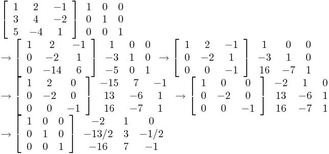 \begin{array}{l}  \left[ {\begin{array}{*{20}c}    1 & 2 & { - 1}  \\    3 & 4 & { - 2}  \\    5 & { - 4} & 1  \\ \end{array}} \right]\begin{array}{*{20}c}    1 & 0 & 0  \\    0 & 1 & 0  \\    0 & 0 & 1  \\ \end{array} \\    \to \left[ {\begin{array}{*{20}c}    1 & 2 & { - 1}  \\    0 & { - 2} & 1  \\    0 & { - 14} & 6  \\ \end{array}} \right]\begin{array}{*{20}c}    1 & 0 & 0  \\    { - 3} & 1 & 0  \\    { - 5} & 0 & 1  \\ \end{array} \to \left[ {\begin{array}{*{20}c}    1 & 2 & { - 1}  \\    0 & { - 2} & 1  \\    0 & 0 & { - 1}  \\ \end{array}} \right]\begin{array}{*{20}c}    1 & 0 & 0  \\    { - 3} & 1 & 0  \\    {16} & { - 7} & 1  \\ \end{array} \\    \to \left[ {\begin{array}{*{20}c}    1 & 2 & 0  \\    0 & { - 2} & 0  \\    0 & 0 & { - 1}  \\ \end{array}} \right]\begin{array}{*{20}c}    { - 15} & 7 & { - 1}  \\    {13} & { - 6} & 1  \\    {16} & { - 7} & 1  \\ \end{array} \to \left[ {\begin{array}{*{20}c}    1 & 0 & 0  \\    0 & { - 2} & 0  \\    0 & 0 & { - 1}  \\ \end{array}} \right]\begin{array}{*{20}c}    { - 2} & 1 & 0  \\    {13} & { - 6} & 1  \\    {16} & { - 7} & 1  \\ \end{array} \\    \to \left[ {\begin{array}{*{20}c}    1 & 0 & 0  \\    0 & 1 & 0  \\    0 & 0 & 1  \\ \end{array}} \right]\begin{array}{*{20}c}    { - 2} & 1 & 0  \\    { - 13/2} & 3 & { - 1/2}  \\    { - 16} & 7 & { - 1}  \\ \end{array} \\   \end{array}